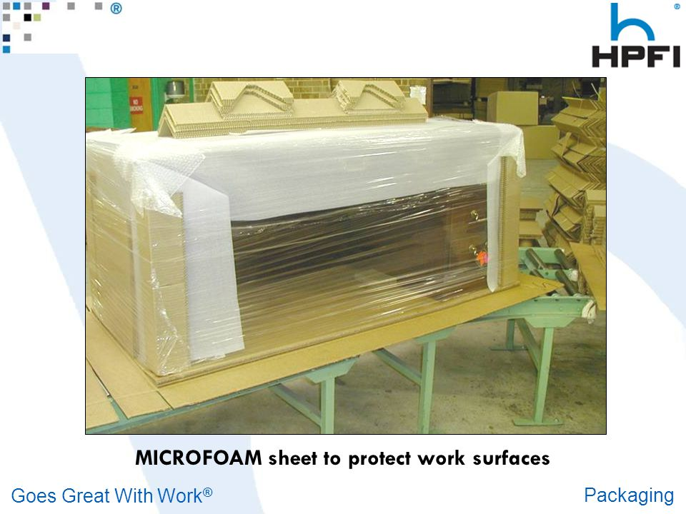 Goes Great With Work ® Packaging MICROFOAM sheet to protect work surfaces