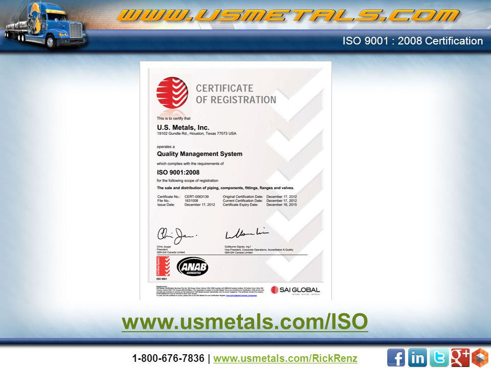 ISO 9001 : 2008 Certification www.usmetals.com/ISO 1-800-676-7836 | www.usmetals.com/RickRenzwww.usmetals.com/RickRenz