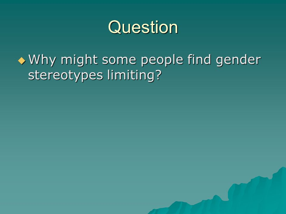 Question  Why might some people find gender stereotypes limiting?