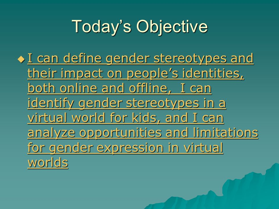Today's Objective  I can define gender stereotypes and their impact on people's identities, both online and offline, I can identify gender stereotype