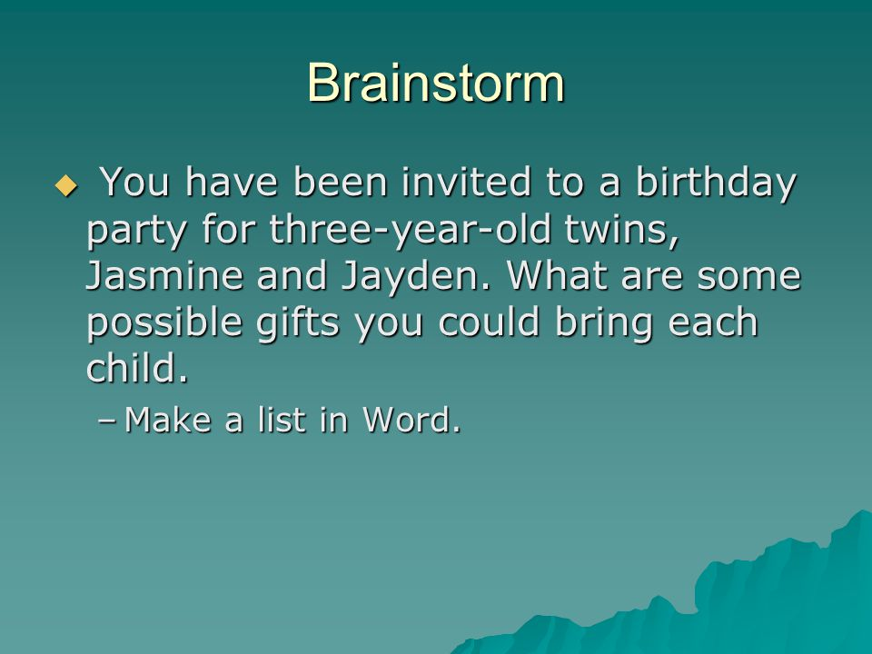 Brainstorm  You have been invited to a birthday party for three-year-old twins, Jasmine and Jayden.