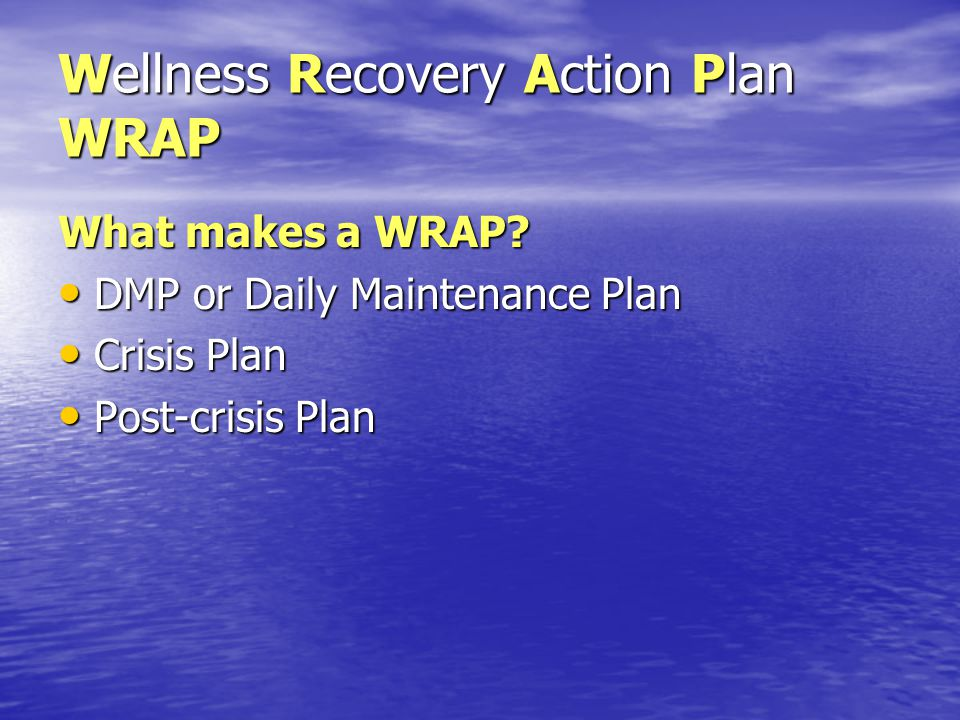 Wellness Recovery Action Plan WRAP What makes a WRAP.