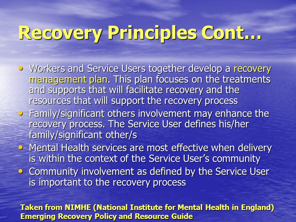 Recovery Principles Cont… Workers and Service Users together develop a recovery management plan.