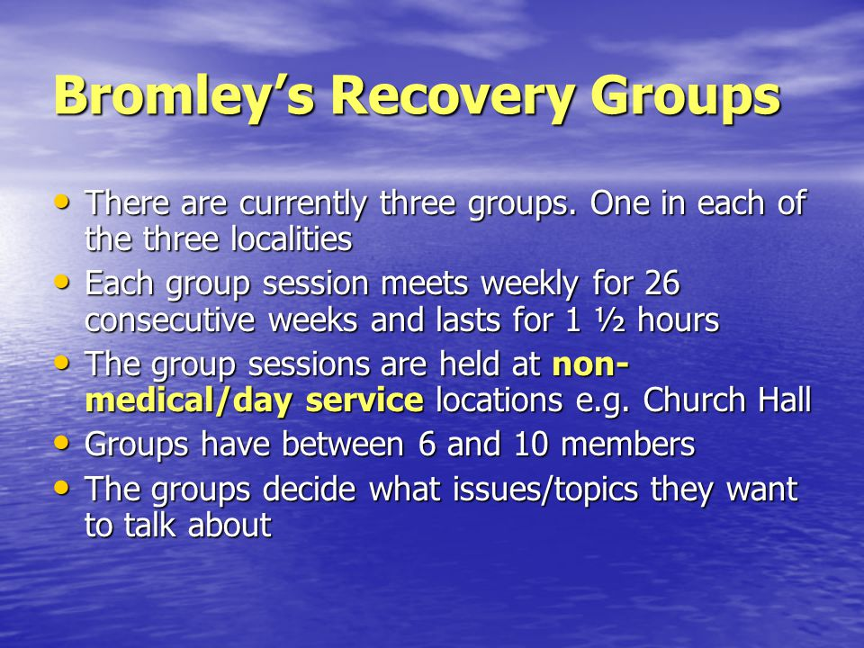 Bromley's Recovery Groups There are currently three groups.