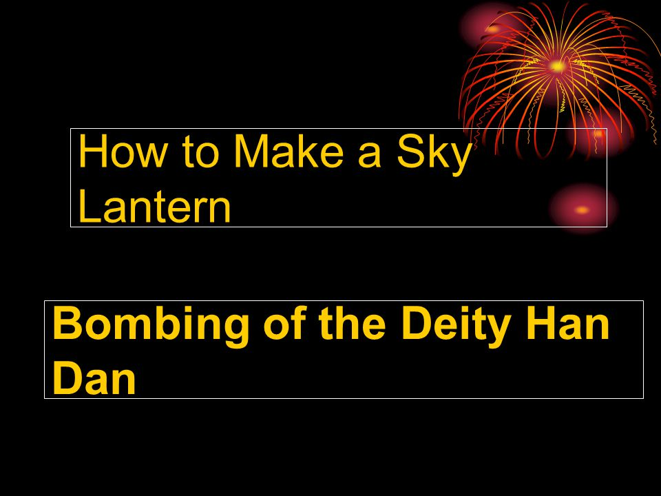 http://www.orientaltravel.com/Taiwan_map.htm How to Make a Sky Lantern