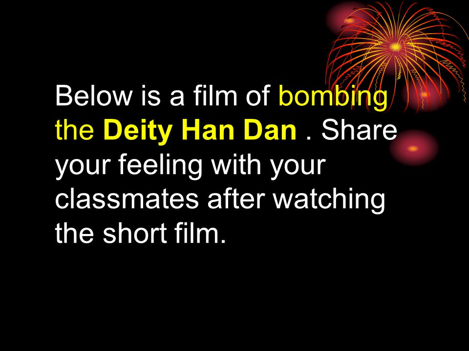 Below is a film of bombing the Deity Han Dan.