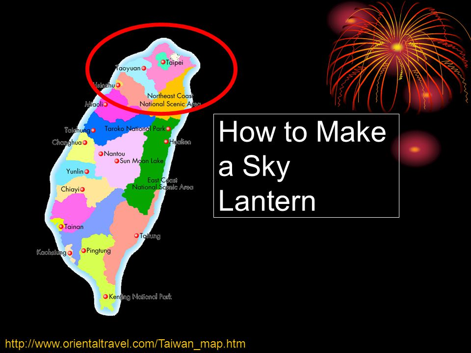 http://www.orientaltravel.com/Taiwan_map.htm How to Make a Sky Lantern