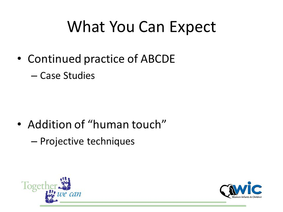 What You Can Expect Continued practice of ABCDE – Case Studies Addition of human touch – Projective techniques
