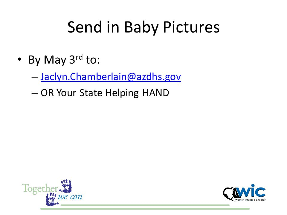 Send in Baby Pictures By May 3 rd to: – Jaclyn.Chamberlain@azdhs.gov Jaclyn.Chamberlain@azdhs.gov – OR Your State Helping HAND