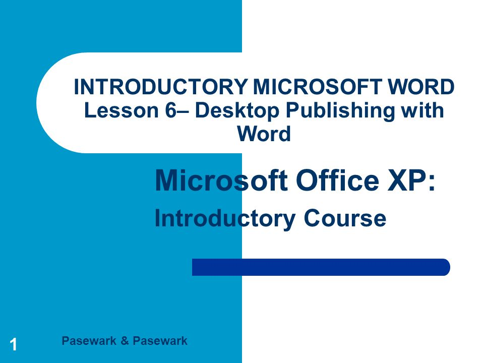 Word - Lesson 6 Microsoft Office XP: Introductory Course Pasewark & Pasewark 2 Objectives Format text into columns.