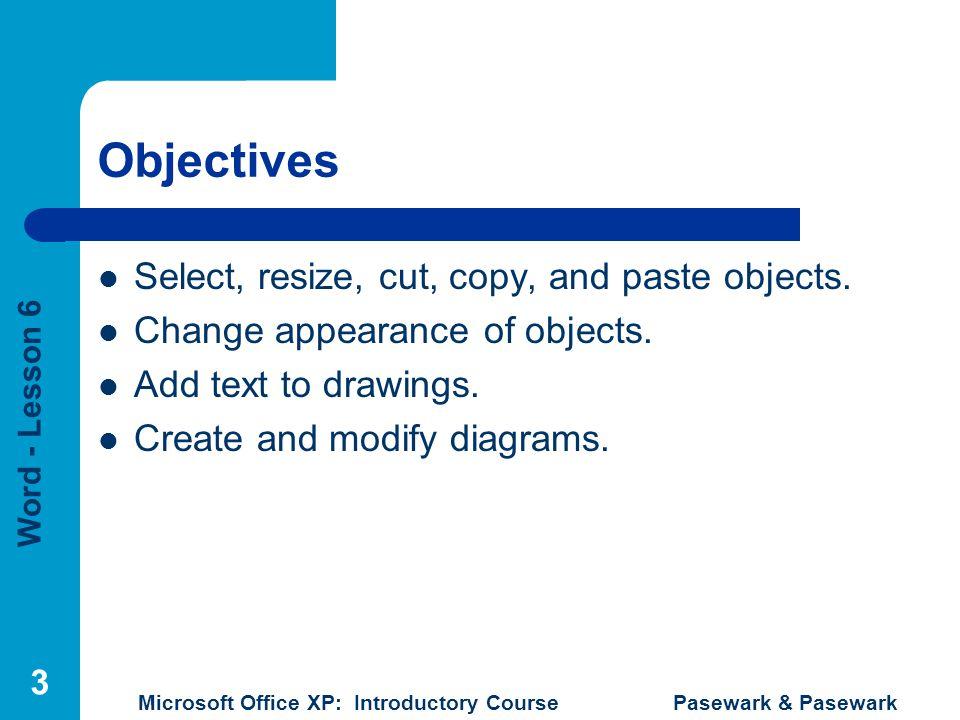Word - Lesson 6 Microsoft Office XP: Introductory Course Pasewark & Pasewark 4 Terms Used in this Lesson Borders Chart Clip art Desktop publishing Diagram Graphics Scale Selection rectangle Shading Sizing handles