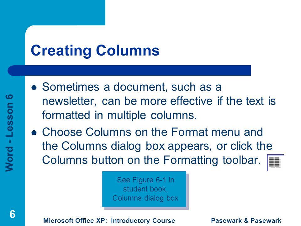 Word - Lesson 6 Microsoft Office XP: Introductory Course Pasewark & Pasewark 7 Borders Borders – single, double, thick, or dotted lines that appear around words or paragraphs.