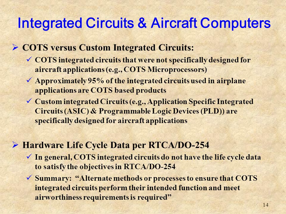 14  COTS versus Custom Integrated Circuits: COTS integrated circuits that were not specifically designed for aircraft applications (e.g., COTS Microp