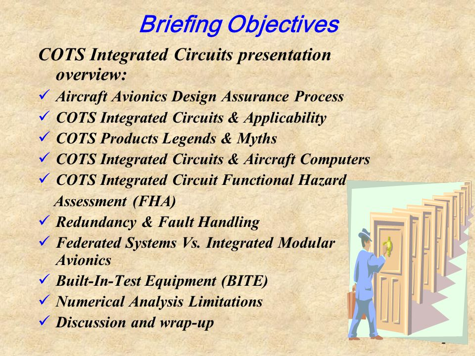2 Briefing Objectives COTS Integrated Circuits presentation overview: Aircraft Avionics Design Assurance Process COTS Integrated Circuits & Applicabil