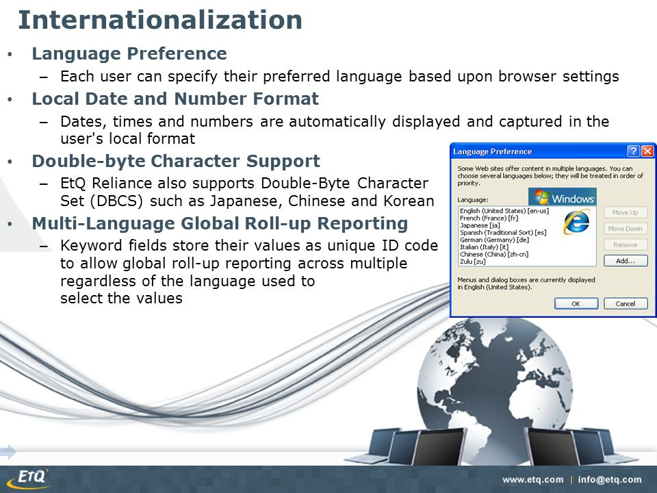 Internationalization Language Preference – Each user can specify their preferred language based upon browser settings Local Date and Number Format – D