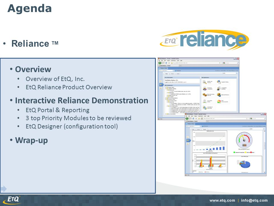 Agenda Reliance TM Overview Overview of EtQ, Inc. EtQ Reliance Product Overview Interactive Reliance Demonstration EtQ Portal & Reporting 3 top Priori