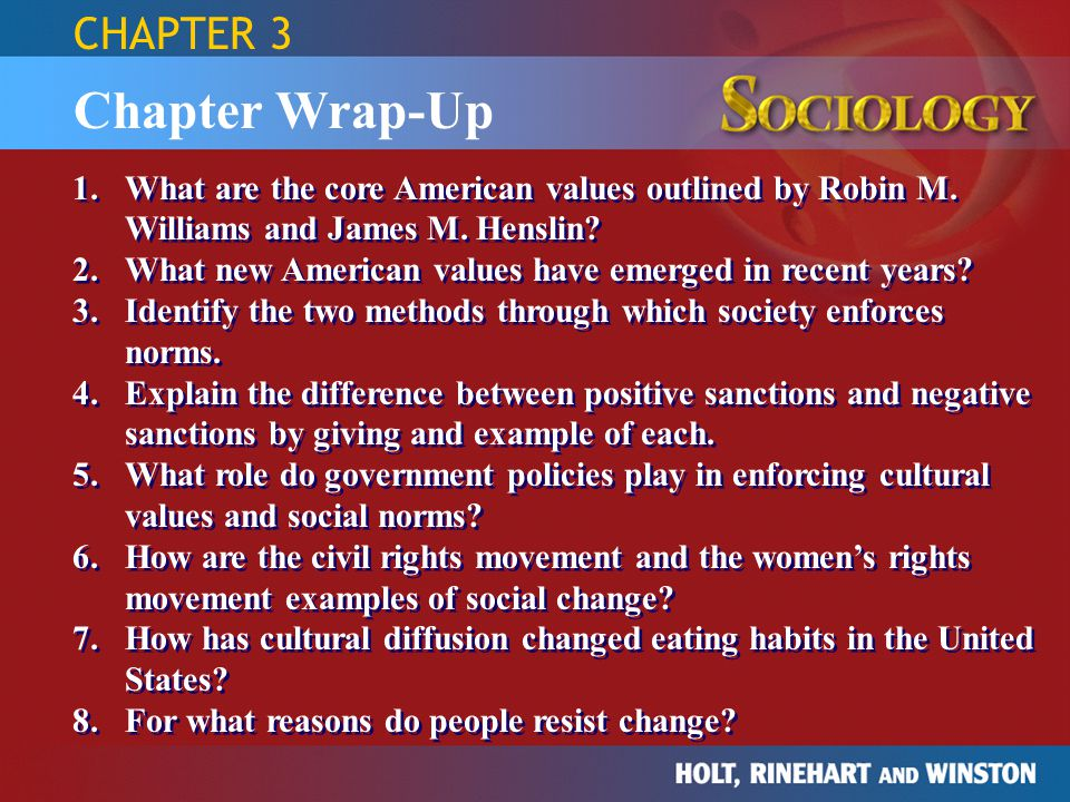 Chapter Wrap-Up 1.What are the core American values outlined by Robin M. Williams and James M. Henslin? 2.What new American values have emerged in rec