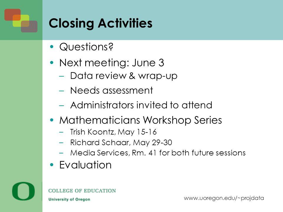 www.uoregon.edu/~projdata Closing Activities Questions.