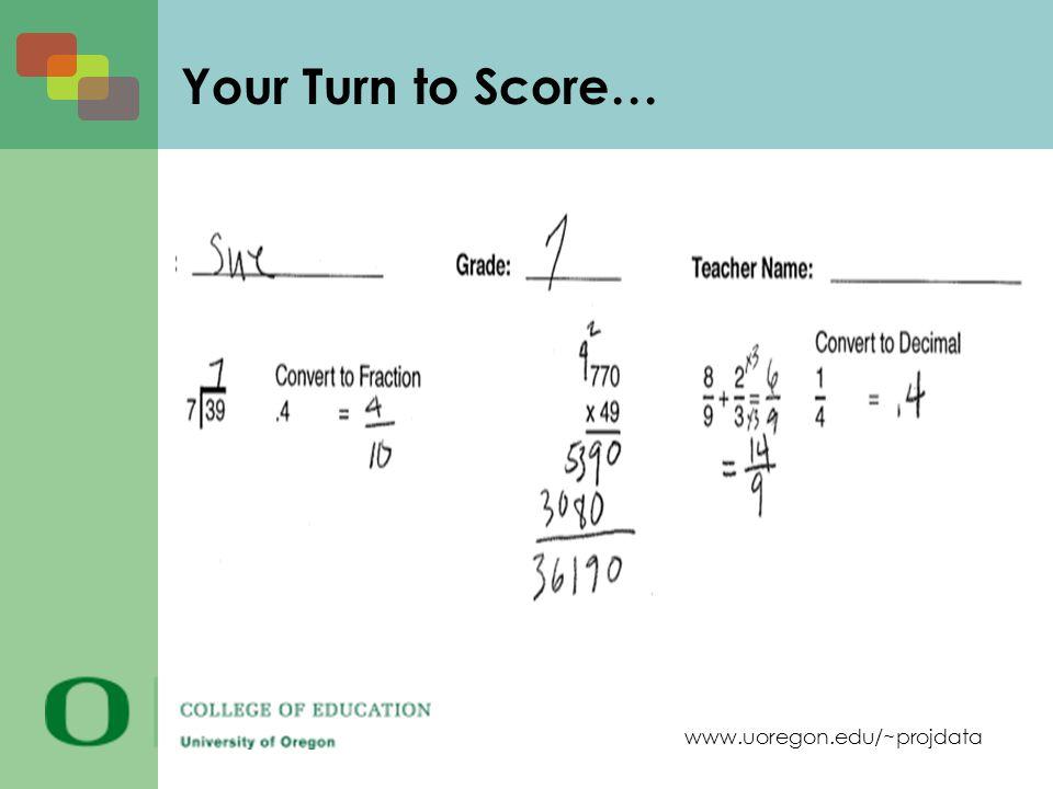 www.uoregon.edu/~projdata Your Turn to Score…