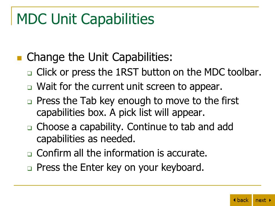 next   back MDC Unit Capabilities Change the Unit Capabilities:  Click or press the 1RST button on the MDC toolbar.