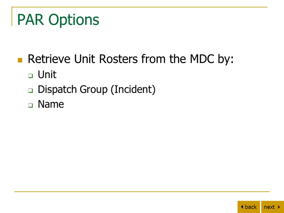 next   back PAR Options Retrieve Unit Rosters from the MDC by:  Unit  Dispatch Group (Incident)  Name