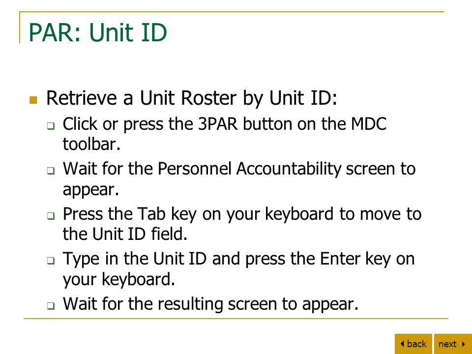 next   back PAR: Unit ID Retrieve a Unit Roster by Unit ID:  Click or press the 3PAR button on the MDC toolbar.