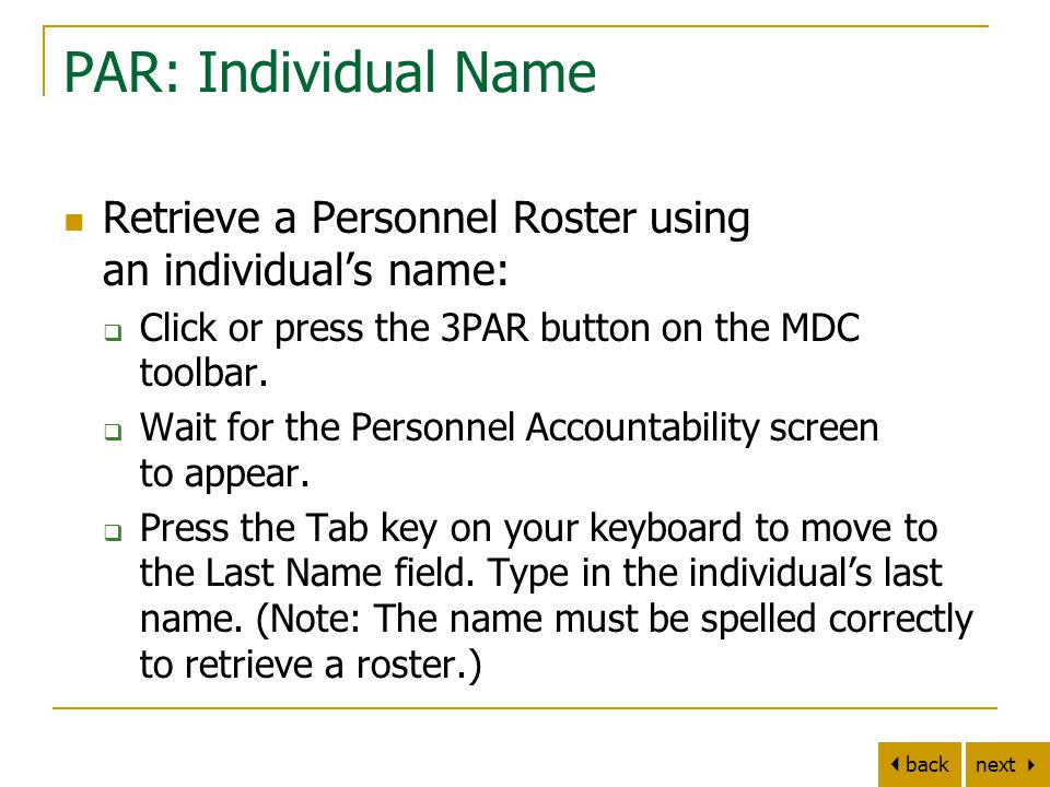 next   back PAR: Individual Name Retrieve a Personnel Roster using an individual's name:  Click or press the 3PAR button on the MDC toolbar.