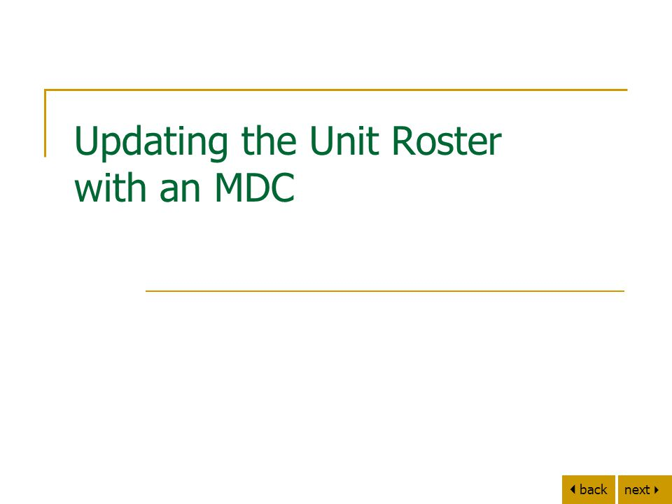 next   back MDC Unit Roster Overview Use the MDC to change the following:  Personnel IDs  Unit Capabilities  Response Areas  Portable Radio IDs Note: These may be changed individually or in any combination.