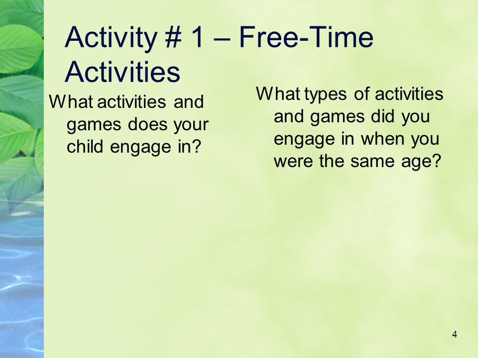 4 Activity # 1 – Free-Time Activities What activities and games does your child engage in.