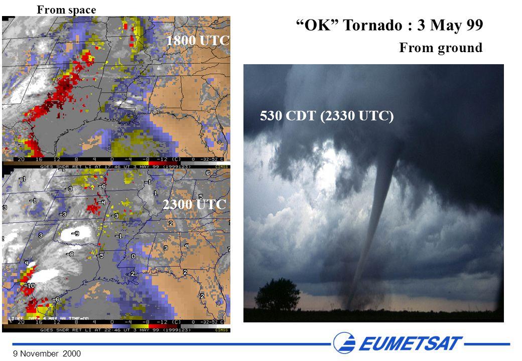 9 November 2000 From ground From space OK Tornado : 3 May 99 530 CDT (2330 UTC) 1800 UTC 2300 UTC
