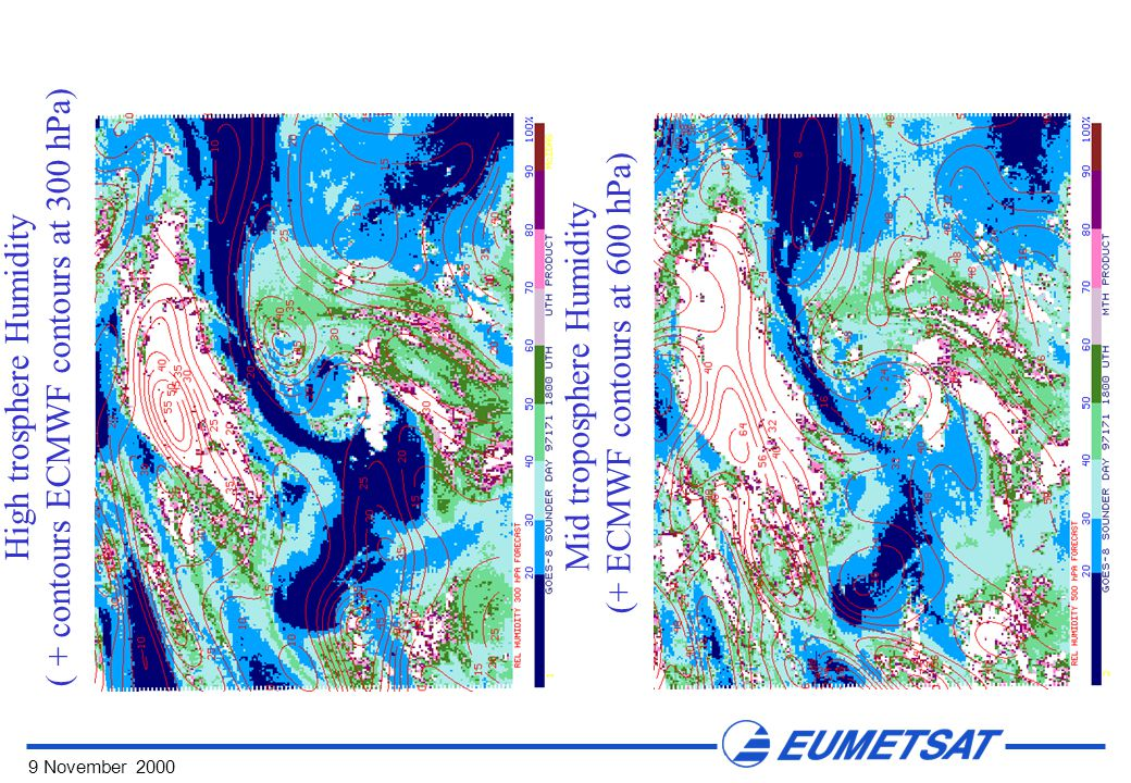 9 November 2000 High trosphere Humidity ( + contours ECMWF contours at 300 hPa) Mid troposphere Humidity (+ ECMWF contours at 600 hPa)