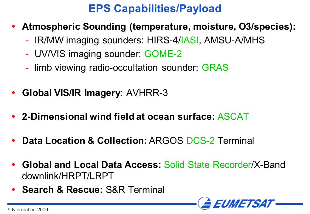 9 November 2000 EPS Capabilities/Payload  Atmospheric Sounding (temperature, moisture, O3/species): -IR/MW imaging sounders: HIRS-4/IASI, AMSU-A/MHS