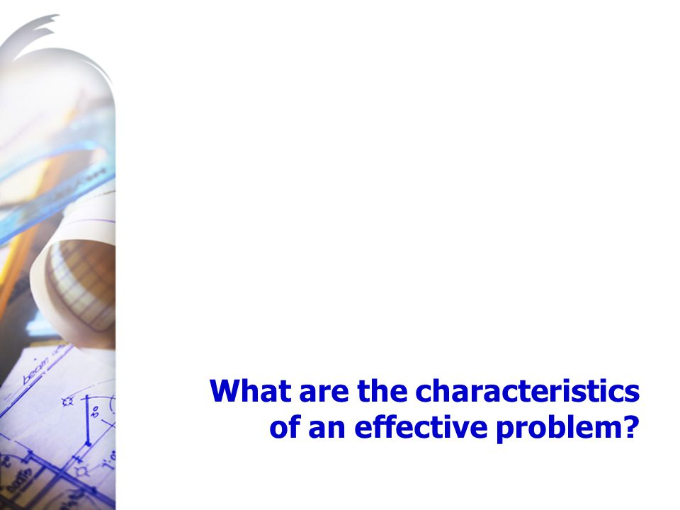 What are the characteristics of an effective problem?