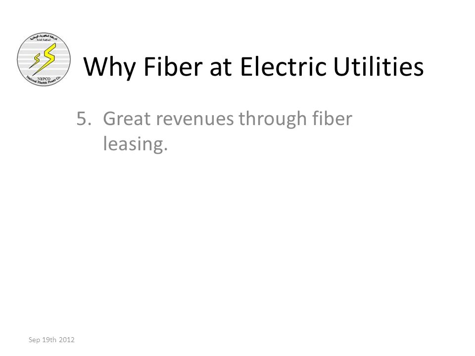 5.Great revenues through fiber leasing. Sep 19th 2012 Why Fiber at Electric Utilities