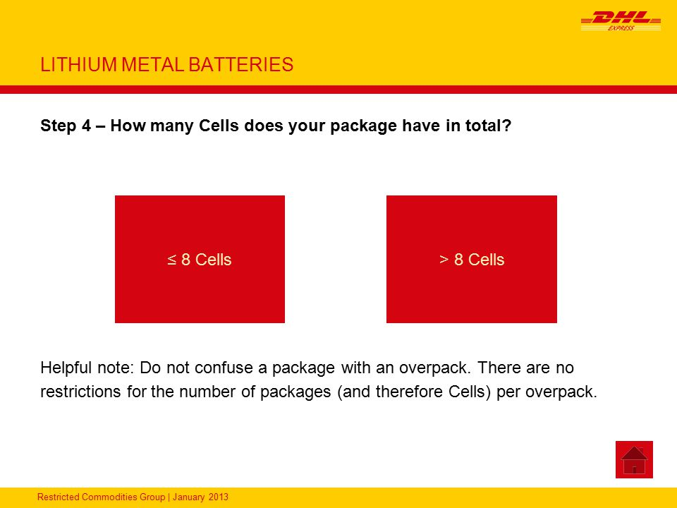 Restricted Commodities Group | January 2013 LITHIUM METAL BATTERIES Step 4 – How many Cells does your package have in total? Helpful note: Do not conf