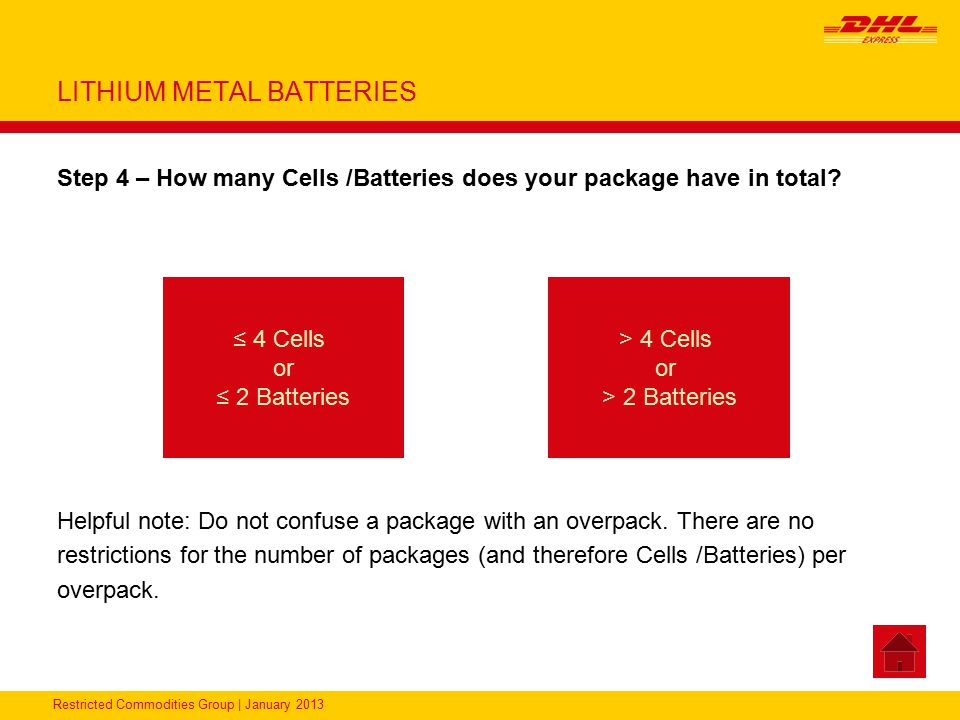 Restricted Commodities Group | January 2013 LITHIUM METAL BATTERIES Step 4 – How many Cells /Batteries does your package have in total? Helpful note: