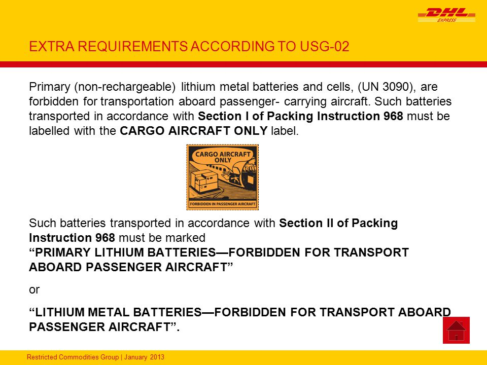 Restricted Commodities Group | January 2013 EXTRA REQUIREMENTS ACCORDING TO USG-02 Primary (non-rechargeable) lithium metal batteries and cells, (UN 3