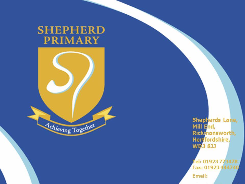 Shepherds Lane, Mill End, Rickmansworth, Hertfordshire, WD3 8JJ Tel: 01923 773478 Fax: 01923 444740 Email: admin@shepherd.herts.sch.uk
