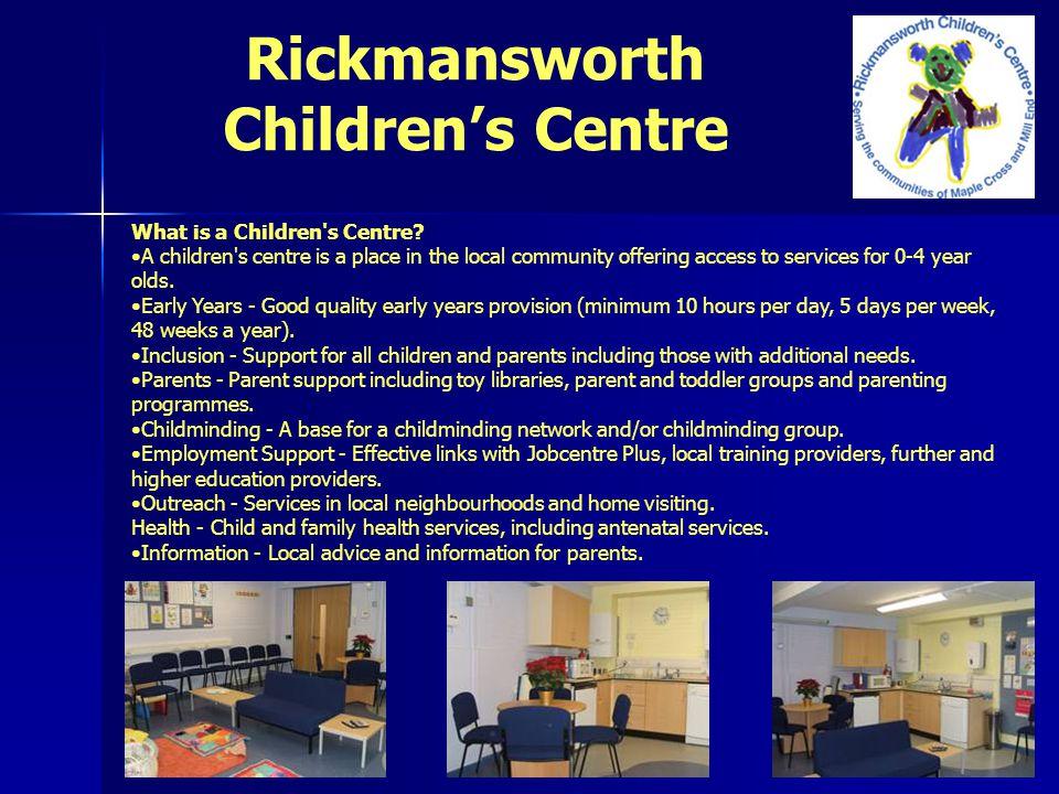 Rickmansworth Children's Centre What is a Children s Centre.