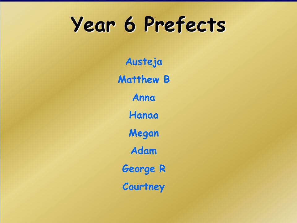 Year 6 Prefects Austeja Matthew B Anna Hanaa Megan Adam George R Courtney