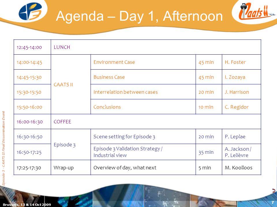 Brussels, 13 & 14 Oct 2009 Episode 3 - CAATS II Final Dissemination Event 7 Agenda – Day 1, Afternoon 12:45-14:00LUNCH 14:00-14:45 CAATS II Environmen