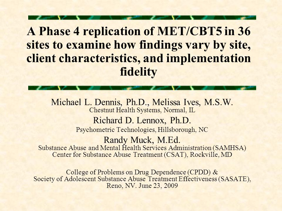 A Phase 4 replication of MET/CBT5 in 36 sites to examine how findings vary by site, client characteristics, and implementation fidelity Michael L.
