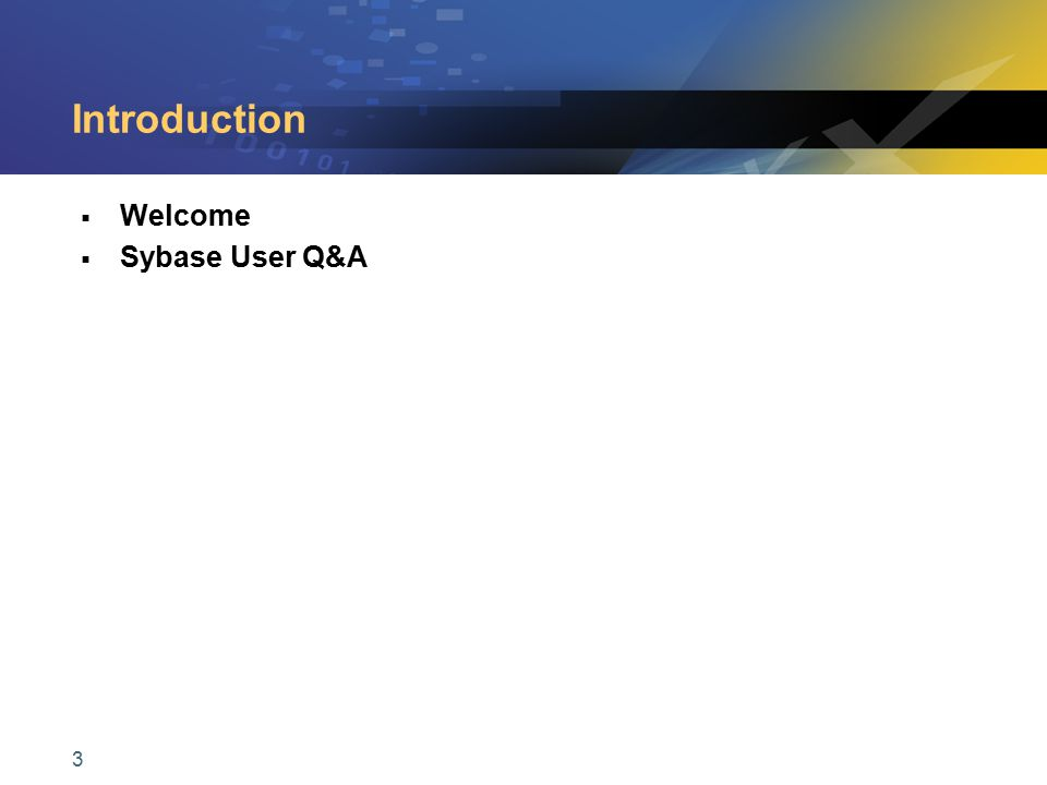 3 Introduction  Welcome  Sybase User Q&A