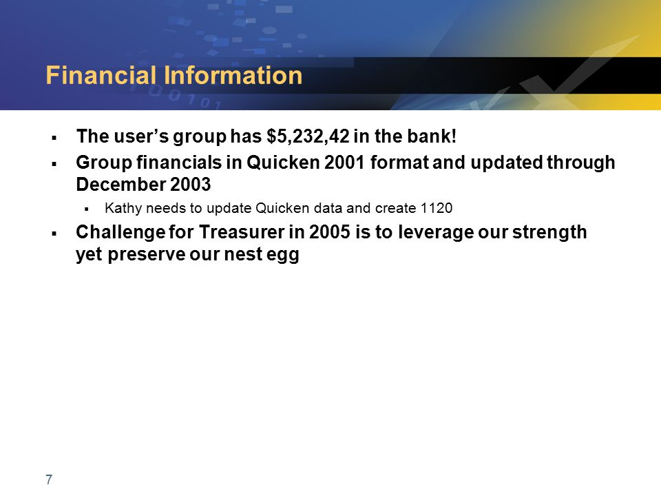 7 Financial Information  The user's group has $5,232,42 in the bank!  Group financials in Quicken 2001 format and updated through December 2003  Ka