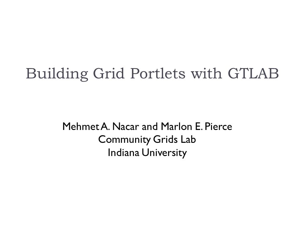 Building Grid Portlets with GTLAB Mehmet A. Nacar and Marlon E.