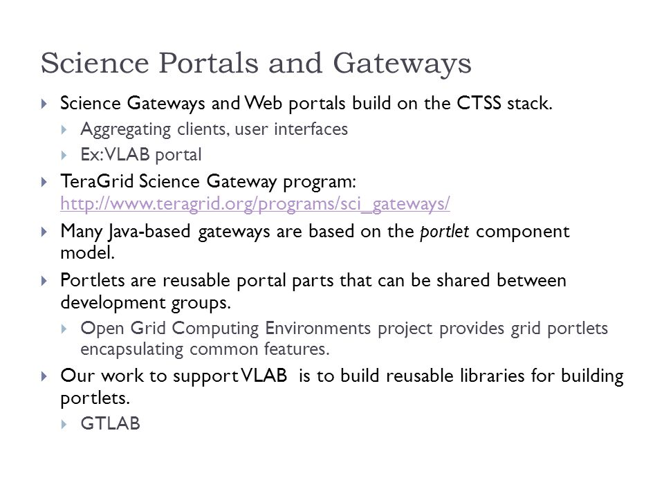 Science Portals and Gateways  Science Gateways and Web portals build on the CTSS stack.
