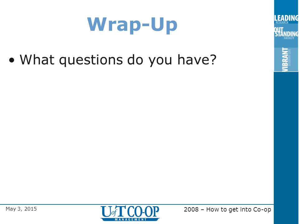 May 3, 2015 2008 – How to get into Co-op Wrap-Up What questions do you have