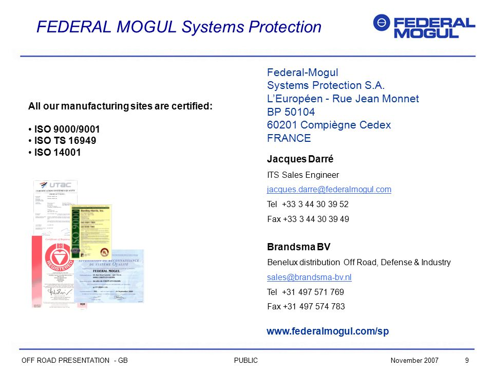 9PUBLICNovember 2007 OFF ROAD PRESENTATION - GB FEDERAL MOGUL Systems Protection Federal-Mogul Systems Protection S.A.