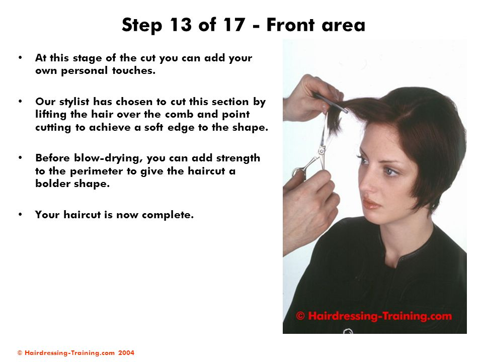 © Hairdressing-Training.com 2004 Step 13 of 17 - Front area At this stage of the cut you can add your own personal touches. Our stylist has chosen to