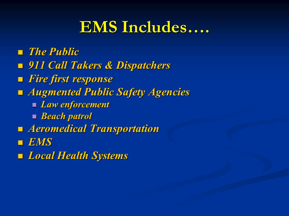 EMS Includes…. The Public The Public 911 Call Takers & Dispatchers 911 Call Takers & Dispatchers Fire first response Fire first response Augmented Pub